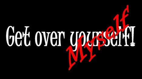 get over myself